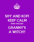 SHY AND KOFI KEEP CALM EVEN THOUGH GRANNY'S A WITCH!! - Personalised Poster large