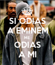 SI ODIAS A EMINEM ME  ODIAS A MI - Personalised Poster large
