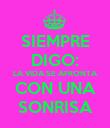 SIEMPRE DIGO: LA VIDA SE AFRONTA CON UNA SONRISA - Personalised Poster small