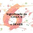 Siginificado da CASA 6  .  .  . o DEVER - Personalised Poster small