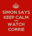 SIMON SAYS KEEP CALM AND WATCH CORRIE - Personalised Poster large