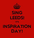 SING LEEDS! IT'S INSPIRATION DAY! - Personalised Poster large