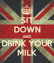 SIT DOWN AND DRINK YOUR MILK - Personalised Poster large
