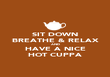 SIT DOWN BREATHE & RELAX AND HAVE A NICE HOT CUPPA - Personalised Poster large