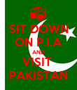 SIT DOWN ON P.I.A AND VISIT  PAKISTAN - Personalised Poster large