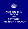 """SIT ON THE FLOOR AND EAT WITH THE RIGHT HAND"" - Personalised Poster large"
