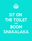 SIT ON  THE TOILET AND BOOM SHAKALAKA - Personalised Poster large