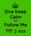 Siva Keep Calm And Follow Me ??!! :) xxx - Personalised Poster large