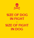 SIZE OF DOG IN FIGHT < SIZE OF FIGHT IN DOG - Personalised Poster large