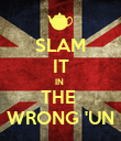 SLAM IT IN  THE  WRONG 'UN - Personalised Poster large