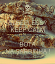 SLEEPLESS? KEEP CALM E BOTA NA SARDINHA ! - Personalised Poster large