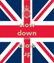 slow down and blow up - Personalised Poster large