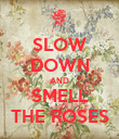 SLOW DOWN AND SMELL THE ROSES - Personalised Poster large