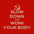 SLOW DOWN AND WORK YOUR BODY - Personalised Poster large