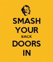 SMASH YOUR BACK DOORS IN - Personalised Poster large