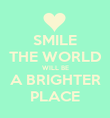 SMILE THE WORLD WILL BE A BRIGHTER PLACE - Personalised Poster large