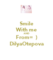 Smile With me AND From=  ) DilyaOtepova - Personalised Poster large
