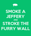 SMOKE A JEFFERY AND STROKE THE FURRY WALL - Personalised Poster large