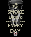 SMOKE DRINK #RockWithTheKid EVERY DAY - Personalised Poster large