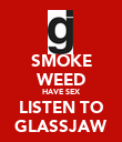 SMOKE WEED HAVE SEX LISTEN TO GLASSJAW - Personalised Poster large