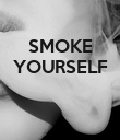 SMOKE YOURSELF    - Personalised Poster large