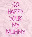 SO HAPPY YOUR MY MUMMY - Personalised Poster large