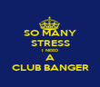 SO MANY STRESS I NEED A CLUB BANGER - Personalised Poster large