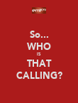 So... WHO IS THAT CALLING? - Personalised Poster large