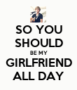 SO YOU SHOULD BE MY GIRLFRIEND ALL DAY - Personalised Poster large