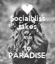 Socialbliss takes me to PARADISE  - Personalised Poster large