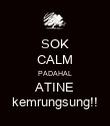 SOK CALM PADAHAL ATINE kemrungsung!! - Personalised Poster large