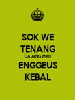 SOK WE TENANG DA AING MAH ENGGEUS KEBAL - Personalised Poster large