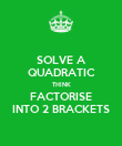 SOLVE A QUADRATIC THINK FACTORISE INTO 2 BRACKETS - Personalised Poster large