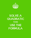 SOLVE A QUADRATIC THINK USE THE FORMULA - Personalised Poster large