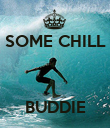 SOME CHILL    BUDDIE - Personalised Poster large