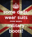 some dads  wear suits mine wears military boots! - Personalised Poster large