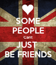 SOME PEOPLE Can't JUST  BE FRIENDS - Personalised Poster large