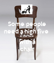 Some people need a high five  in the face with a chair - Personalised Poster large