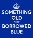 SOMETHING OLD NEW BORROWED BLUE - Personalised Poster large