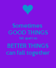 Sometimes  GOOD THINGS fall apart so BETTER THINGS can fall together - Personalised Poster large