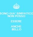 SONO GIA' SIMPATICO NON POSSO ESSERE  ANCHE  BELLO - Personalised Poster large