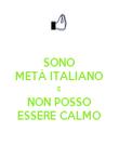 SONO METÀ ITALIANO E NON POSSO ESSERE CALMO - Personalised Poster large