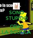 SONO STUPIDO E ODIO LA SCUOLA - Personalised Poster large