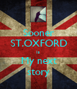 Sooner ST.OXFORD is  My next story - Personalised Poster large