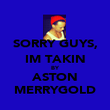 SORRY GUYS, IM TAKIN BY ASTON MERRYGOLD - Personalised Poster large