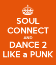 SOUL CONNECT AND DANCE 2 LIKE a PUNK - Personalised Poster large