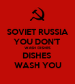SOVIET RUSSIA YOU DON'T  WASH DISHES DISHES  WASH YOU - Personalised Poster large