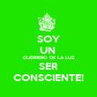 SOY UN  GUERRERO DE LA LUZ SER CONSCIENTE! - Personalised Poster large