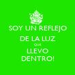 SOY UN REFLEJO DE LA LUZ QUE LLEVO DENTRO! - Personalised Poster large