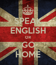 SPEAK ENGLISH OR GO HOME - Personalised Poster large